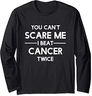 You Can't Scare Me I Beat Cancer TWICE Survivor Shirt