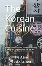 The Korean Cuisine: Delicious traditional dishes from Korea according to original and modern recipes. Fast and light Korea...