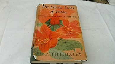 THE FLAME TREES OF THIKA. MEMORIES OF AN AFRICAN CHILDHOOD.