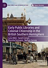 Early Public Libraries and Colonial Citizenship in the British Southern Hemisphere (New Directions in Book History)