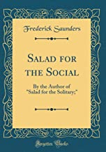 """Salad for the Social: By the Author of """"Salad for the Solitary;"""" (Classic Reprint)"""