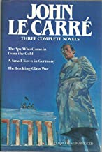 Three Complete Novels, the Spy Who Came in from the Cold, a Small town in Germany, the Looking Glass War