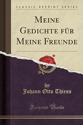 Meine Gedichte für Meine Freunde (Classic Reprint)