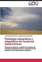 Fisiología integrativa y adaptativa de roedores subterráneos: Ctenomys talarum: modelo de estudio de cambios plásticos frente a variaciones del ambiente y de demanda energética (Spanish Edition)