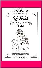 LE FIABE DI ISABELLE: FIABE E LEGGENDE DELLA TRADIZIONE POPOLARE RISCRITTE E RACCONTATE DA ISABELLE ADRIANI (Italian Edition)