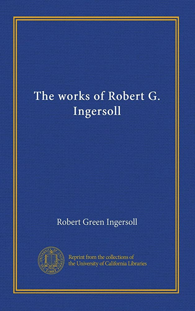 圧倒的オーガニックくThe works of Robert G. Ingersoll (v.02)