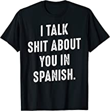 I Talk Shit About You In Spanish Funny Humor Sarcastic Quote T-Shirt