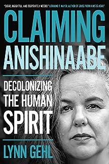 Claiming Anishinaabe: Decolonizing the Human Spirit