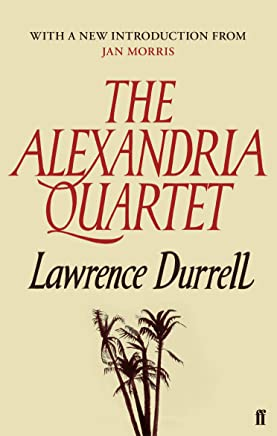 The Alexandria Quartet: Justine, Balthazar, Mountolive, Clea