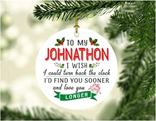Christmas Ornaments Tree To My Johnathon I Wish I Could Turn Back The Clock I Will Find You Sooner and Love You Longer - Great Gift To Husband From Wife on Xmas Ceramic 3 Inches White