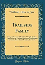 Trailside Family: Being an Account of Activities Along the Nature Trails and in the Trailside Museum, in the Palisades Interstate Park at Bear Mountain, New York (Classic Reprint)
