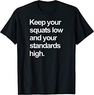 Keep your squats low and your standards high shirt