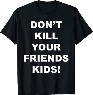 don t kill your friends kids shirt