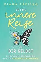 Deine innere Reise zu dir selbst: Ein neuer Weg der Selbsterkenntnis durch den modernen Schamanismus (German Edition)