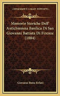 Memorie Storiche Dell' Antichissima Basilica Di San Giovanni Battista Di Firenze (1884)