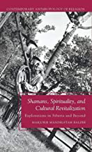 Shamans, Spirituality, and Cultural Revitalization: Explorations in Siberia and Beyond (Contemporary Anthropology of Religion)