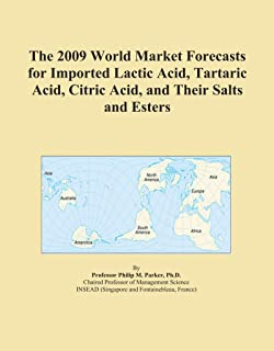 The 2009 World Market Forecasts for Imported Lactic Acid, Tartaric Acid, Citric Acid, and Their Salts and Esters