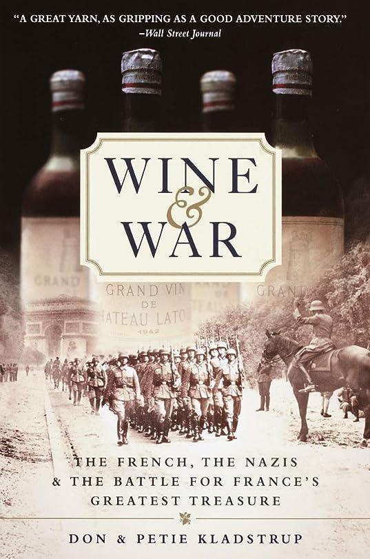 仕出します拡張件名Wine and War: The French, the Nazis, and the Battle for France's Greatest Treasure (English Edition)