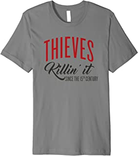 Thieves...Killin' It Since the 15th Century Premium T-Shirt