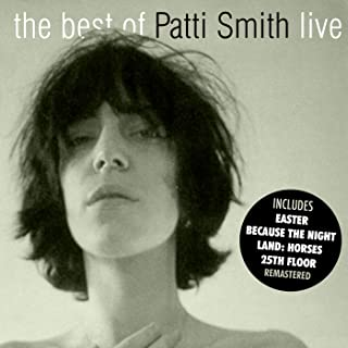 The Best Of Patti Smith (Remastered) (Live At The Place, Eugene, Oregon, May 4th and 9th 1978)