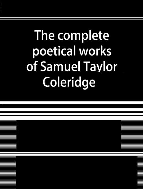 The Complete Poetical Works of Samuel Taylor Coleridge (English Edition)