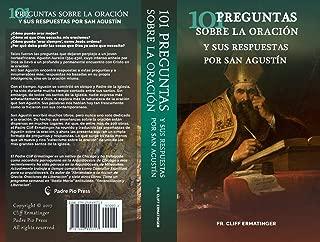 101 Preguntas sobre la Oracion (y sus respuestas dadas por San Agustin) (Spanish Edition)