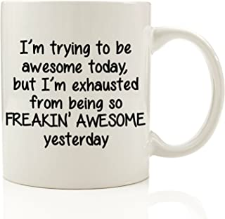 Got Me Tipsy - I'm Trying To Be Awesome Today Funny Coffee Mug 11 oz - Birthday Gift For Men & Women, Him or Her - Best Ch...