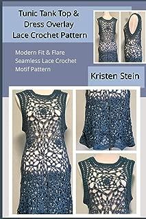 Tunic Tank Top & Dress Overlay Lace Crochet Pattern: Modern Fit & Flare Seamless Lace Crochet Motif Pattern