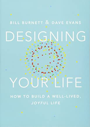 Designing your life: How to Think Like a Designer and Build a Well-Lived, Joyful Life