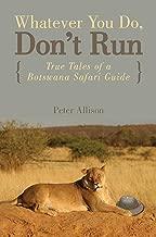 Whatever You Do, Don't Run: True Tales of a Botswana Safari Guide (English Edition)