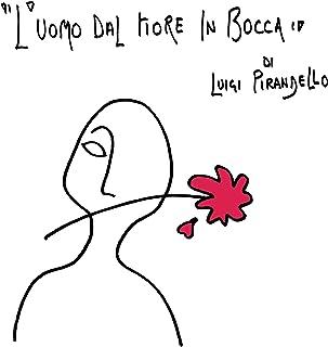 L'uomo Dal Fiore in Bocca: Atto Unico [The Man with the Flower in His Mouth: Single Act]