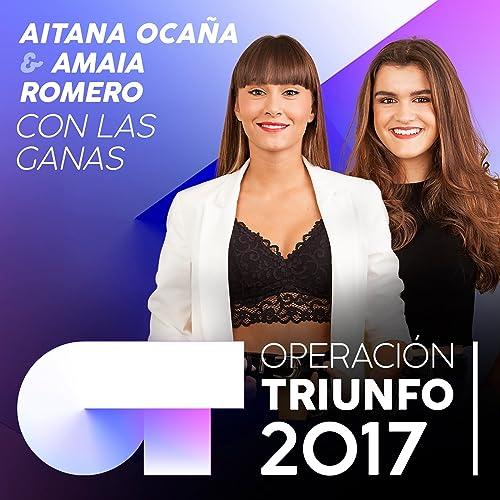 Con Las Ganas (Operación Triunfo 2017) de Aitana Ocaña & Amaia Romero en Amazon Music - Amazon.es