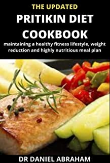 THE UPDATED PRITIKIN DIET COOKBOOK: maintaining a healthy fitness lifestyle, weight reduction and highly nutritious meal plan