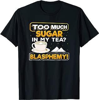 Too Much Sugar In My Tea Blasphemy T-Shirt