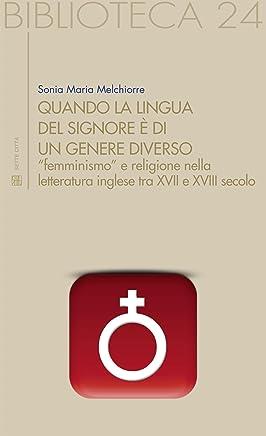 """Quando la lingua del Signore è di un genere diverso: """"femminismo"""" e religione nella letteratura inglese tra XVII e XVIII secolo (Biblioteca)"""