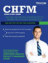 Chfm Exam Study Guide: Test Prep and Practice Questions for the Certified Health Facility Manager Exam