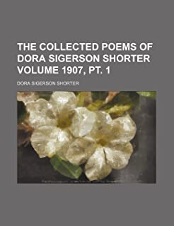 The Collected Poems of Dora Sigerson Shorter Volume 1907, PT. 1