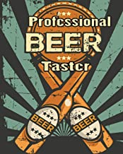 Professional Beer Taster: Blank Taste Logbook and Notebook to Record Ratings, Reviews for Notes w/ Space for Travel, IBU Chart Ordering Alcohol Around the World for Alcohol Lover.(Volume 3)