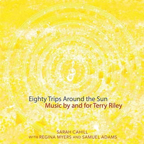 Eighty Trips Around The Sun Music By And For Terry Riley