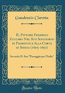 IL Pittore Federigo Zuccaro Nel Suo Soggiorno in Piemonte e Alla Corte di Savoia (1605-1607): Secondo IL Suo