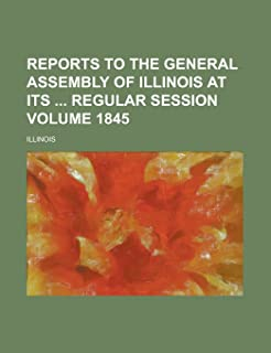 Reports to the General Assembly of Illinois at Its Regular Session Volume 1845
