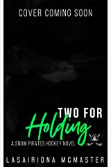 Two for Holding: (A Snow Pirates Novel) (The Minnesota Snow Pirates Series Book 2) Kindle Edition