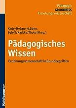 Pädagogisches Wissen: Erziehungswissenschaft in Grundbegriffen (Grundriss der Pädagogik /Erziehungswissenschaft 665) (Germ...