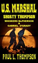 U.S. Marshal Shorty Thompson - Whiskers McPherson & Gabriel O'Grady: Tales of the Old West Book 22