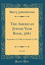 The American Jewish Year Book, 5681, Vol. 22: September 13, 1920, to October 2, 1921 (Classic Reprint)