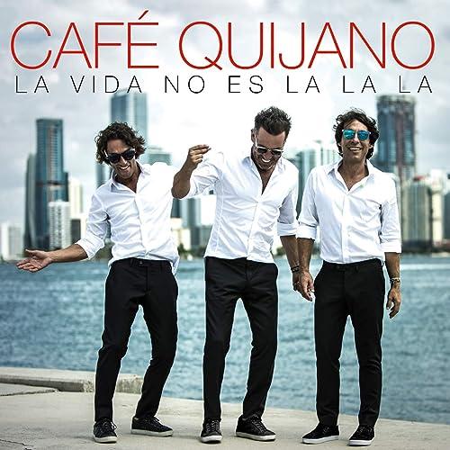 La vida no es La la la de Cafe Quijano en Amazon Music - Amazon.es