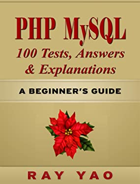 PHP MySQL 100 Tests, Answers & Explanations, A Beginner's Guide