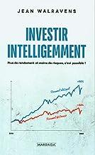 Investir intelligemment: Plus de rendement et moins de risques, c'est possible ! (Gestion, Entreprise, Finance) (French Ed...
