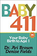 Download Baby 411: Your Baby, Birth to Age 1! Everything you wanted to know but were afraid to ask about your newborn: breastfeeding, weaning, calming a fussy baby, milestones and more! Your baby bible! PDF