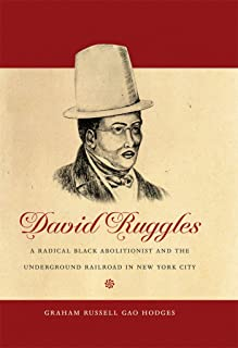 David Ruggles: A Radical Black Abolitionist and the Underground Railroad in New York City (The John Hope Franklin Series i...